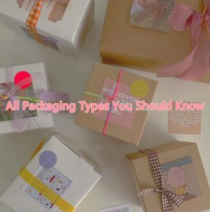Box Packaging Types – Advantages And Applications Of Different Box Packaging